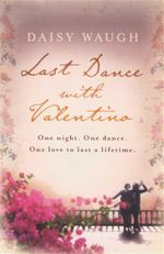 The Last Dance with Valentino : One Night. One Dance. One Loves to Last a Lifetime. - Daisy Waugh