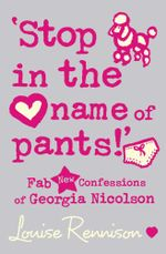 Stop in the Name of Pants! : Confessions of Georgia Nicolson - Louise Rennison