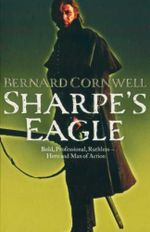 Sharpe's Eagle : Richard Sharpe and the Talavera Campaign July 1809<br/>Book 8 - Bernard Cornwell