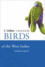 Birds of the West Indies : Collins Field Guide - Norman Arlott