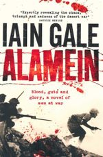 Alamein : Blood, Guts and Glory, A Novel of Men at War - Iain Gale