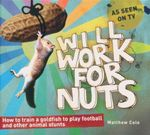 Will Work for Nuts : How to Train Goldfish to Play Football And Other Animal Stunts - Matthew Cole