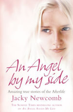 An Angel By My Side : Amazing True Stories of the Afterlife - Jacky Newcomb