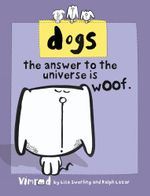 Dogs : The Answer to the Universe is Woof - Lisa Swerling