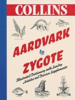 Aardvark to Zygote : Illustrated Dictionary with Sundry Articles and Diverse Supplements - Collins Publishers Staff