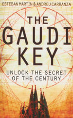 The Gaudi Key : Unlock the Secret of the Century - Esteban Martin