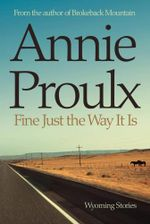 Fine Just the Way It Is : Wyoming Stories - Annie Proulx