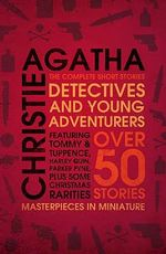 Detectives and Young Adventurers : The Complete Short Stories - Agatha Christie