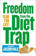 The Juice Master Slim for Life : Freedom from the Diet Trap - Jason Vale