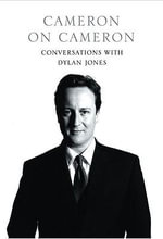 Cameron on Cameron : Conversations with Dylan Jones - David Cameron