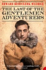 The Last of the Gentlemen Adventurers : Coming of Age in the Arctic (Text Only) - Edward Beauclerk Maurice