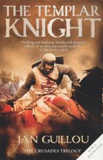 The Templar Knight : The Crusades Trilogy - Jan Guillou
