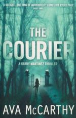 The Courier : A Harry Martinez Thriller - Ava McCarthy