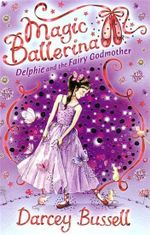 Delphie and the Fairy Godmother : Magic Ballerina 5 - Darcey Bussell