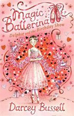 Delphie and the Birthday Show : Magic Ballerina 6 - Darcey Bussell
