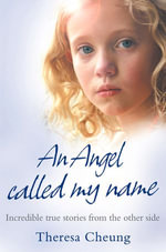 An Angel Called My Name : Incredible true stories from the other side - Theresa Cheung