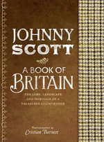 A Book of Britain :  The Lore, Landscape and Heritage of a Treasured Countryside - Johnny Scott