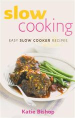 Slow Cooking : Easy Slow Cooker Recipes - Katie Bishop