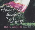 The Household Guide To Dying : 4 CD - Debra Adelaide