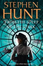 From the Deep of the Dark - Stephen Hunt