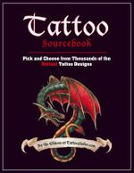 Tattoo Sourcebook:  Pick and Choose from Thousands of the Hottest Tattoo Designs :  Book One - TattooFinder.com