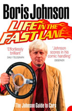 Life in the Fast Lane : The Johnson Guide to Cars - Boris Johnson