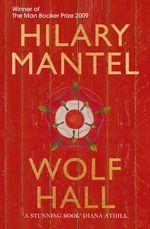 Wolf Hall : A Man Booker Prize Winning Title - 2009 - Hilary Mantel