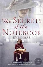 The Secrets of the Notebook : A Royal Love Affair and a Woman's Quest to Uncover Her Incredible Family Secret - Eve Haas