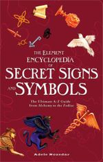 The Element Encyclopedia of Secret Signs and Symbols : The Ultimate A-Z Guide from Alchemy to the Zodiac - Adele Nozedar