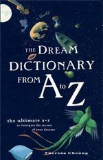 The Dream Dictionary from A to Z : The Ultimate A-Z to Interpret the Secrets of Your Dreams - Theresa Cheung