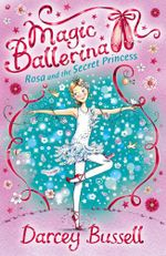 Magic Ballerina 7 : Rosa and the Secret Princess - Darcey Bussell