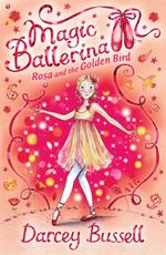 Rosa and the Golden Bird : Magic Ballerina - Darcey Bussell