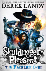 The Faceless Ones - Order Now For Your Chance to Win!* : The Skulduggery Pleasant Series : Book 3 - Derek Landy