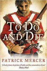 To Do and Die : Confront the fear, feel the courage, join the battle - Patrick Mercer