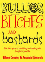 Bullies, Bitches and Bastards - Eileen Condon