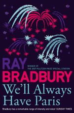 We'll Always Have Paris : A Story Collection - Ray Bradbury