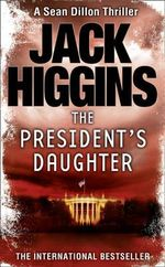 The President's Daughter : Sean Dillon Series - Jack Higgins