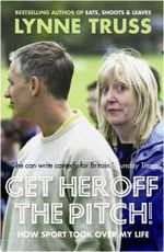 Get Her Off the Pitch! : How Sport Took Over My Life - Lynne Truss