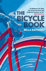 The Bicycle Book : A Story of Killing Seas, False Lights and Plundere... - Bella Bathurst