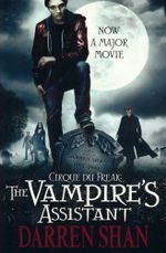 Cirque Du Freak : The Vampire's Assistant : Vampire Blood Trilogy : The Saga of Darren Shan - Darren Shan