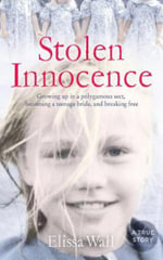 Stolen Innocence : My Story of Growing Up in a Polygamous Sect, Becoming a Teenage Bride, and Breaking Free - Elissa Wall