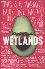 Wetlands : And Ten Other Leather Love Stories - Charlotte Roche