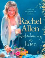 Entertaining At Home : Inspiring Recipes for All Occasions - Rachel Allen