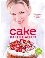 Cake : 200 Fabulous Foolproof Baking Recipes - Rachel Allen