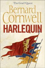 Harlequin : The Grail Quest Series : Book 1 - Bernard Cornwell