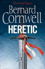 Heretic : Grail Quest Series : Book 3 - Bernard Cornwell