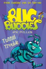 Tunnel Trouble : Bug Buddies - Joe Miller
