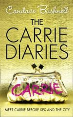 The Carrie Diaries : Meet Carrie Before Sex and the City - Candace Bushnell
