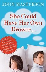 She Could Have Her Own Drawer - John Masterson