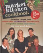 Market Kitchen Cookbook : Featuring Recipes from Rachel Allen, Matthew Fort, Amanda Lamb, Tom Parker Bowles, Matt Tebbutt and Other Great Chefs - Rachel Allen